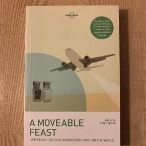 Lonely planet A moveable feast. Life-changing food adventures around the World.