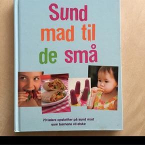 Sund mad til de små kogebog,  Med masser af fine ideer til lækker mad og snacks  Opskrift bog madlavning