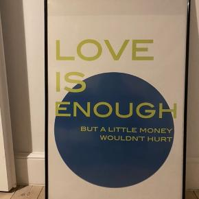 """Plakat """"Love is enough""""   Med ramme: 350,- (obs, passer ikke helt, se billede :) )  Uden ramme 200,-  Kan afhentes på Nørrebro."""