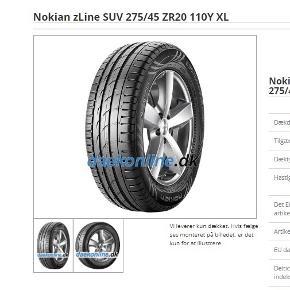 Sommerdæk, Nokian, 275 / 45 / R20  Salg 4 sommer dæk Nokian zLine SUV 275/45 ZR20 110Y XL. Dækene er gemt på QuickPot. Hvis du er interesseret, kan vi gå, og du kan se på dem. Desværre har jeg kun 1 billede, der blev taget, da dækkene blev monteret på bilen.  Ny pris 1600 per dæk så 6400/sæt Min pris 3000, -