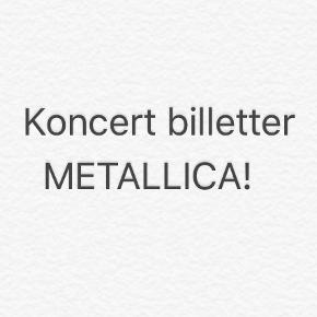 2 stk Metallica koncert Billetter 1000kr